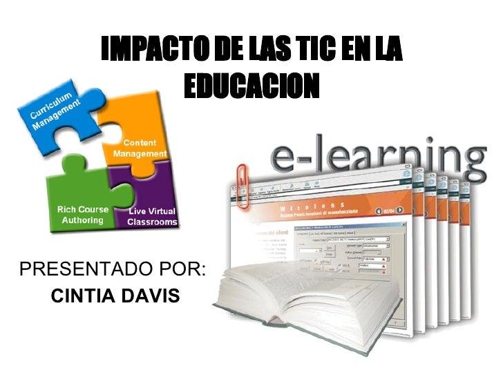 IMPACTO DE LAS TIC EN LA EDUCACION PRESENTADO POR: CINTIA DAVIS