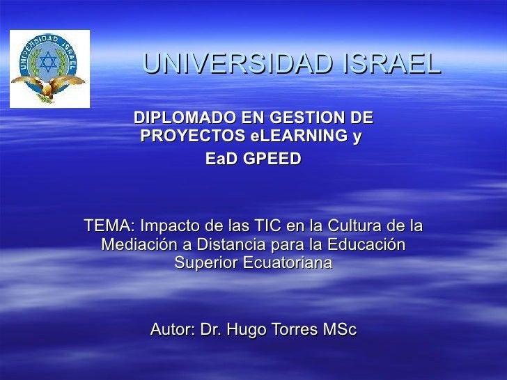 UNIVERSIDAD ISRAEL DIPLOMADO EN GESTION DE PROYECTOS eLEARNING y  EaD GPEED TEMA: Impacto de las TIC en la Cultura de ...