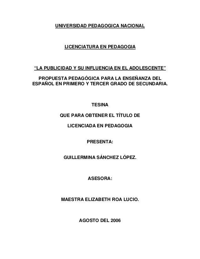 """UNIVERSIDAD PEDAGOGICA NACIONAL LICENCIATURA EN PEDAGOGIA """"LA PUBLICIDAD Y SU INFLUENCIA EN EL ADOLESCENTE"""" PROPUESTA PEDA..."""