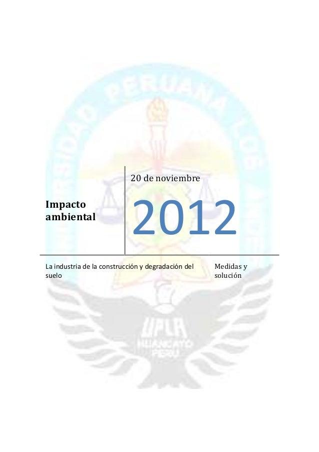 20 de noviembreImpactoambiental                            2012La industria de la construcción y degradación del   Medidas...