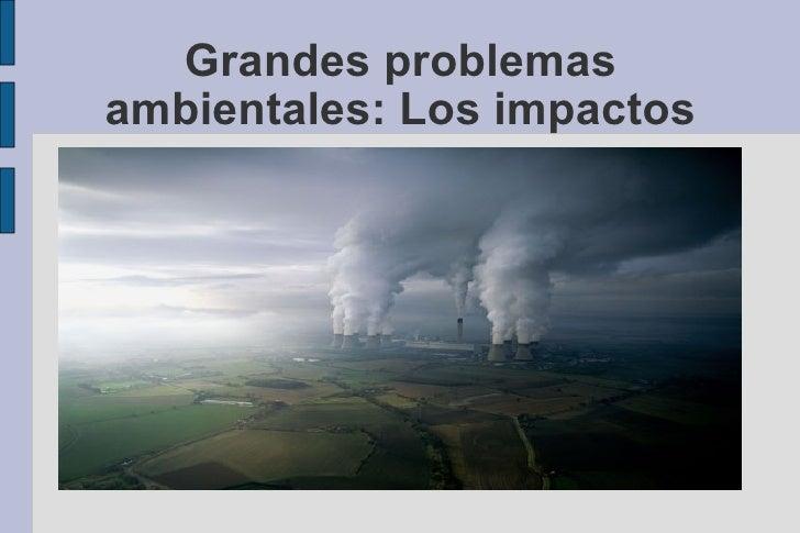 Grandes problemas ambientales: Los impactos