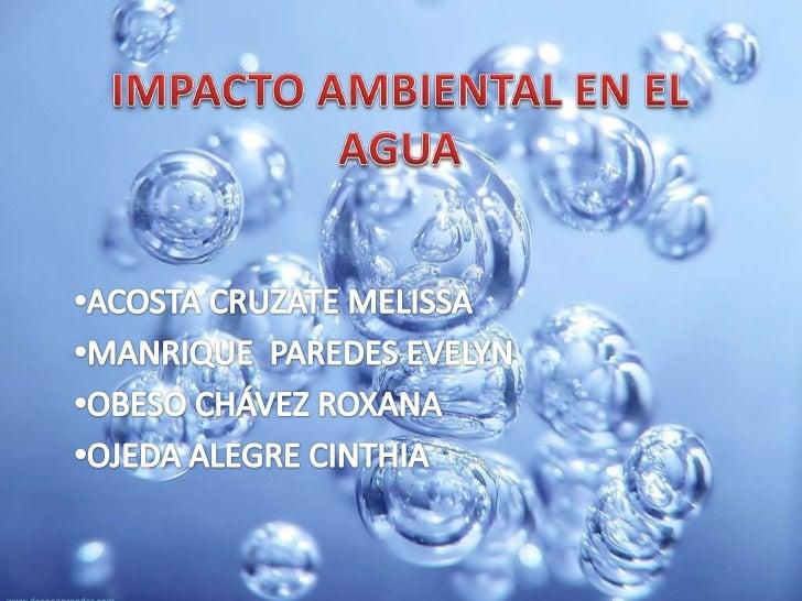 IMPACTO AMBIENTAL EN EL AGUA<br /><ul><li>ACOSTA CRUZATE MELISSA