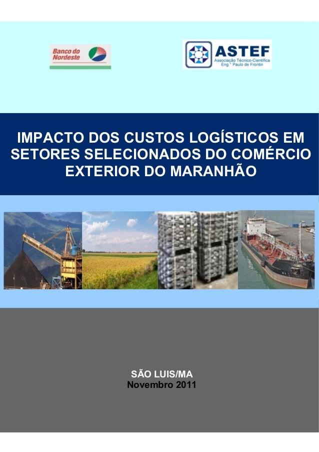 i FFFFFFALTERADO EM 28072009 SÃO LUIS/MA Novembro 2011 IMPACTO DOS CUSTOS LOGÍSTICOS EM SETORES SELECIONADOS DO COMÉRCIO E...