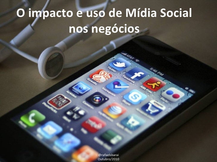 O impacto e uso de Mídia Social nos negócios @rafaelsbarai Outubro/2010