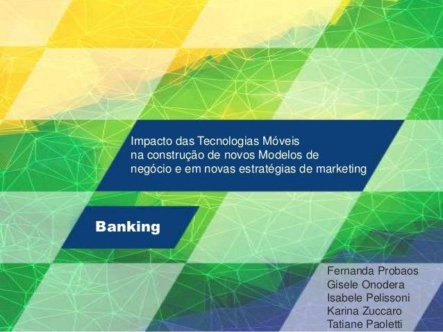 Impacto das Tecnologias Móveis na construção de novos modelos de negócio e em novas estratégias de marketing BANKIGBanking...