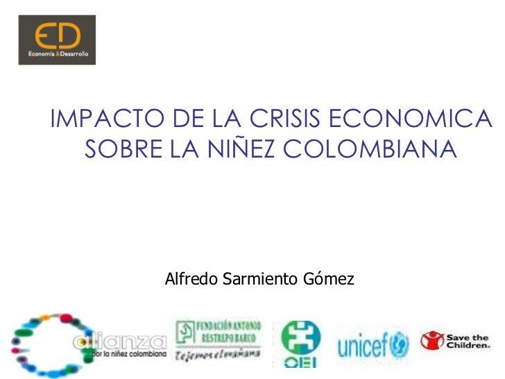 IMPACTO DE LA CRISIS ECONOMICA SOBRE LA NIÑEZ COLOMBIANA<br />Alfredo Sarmiento Gómez<br />1<br />