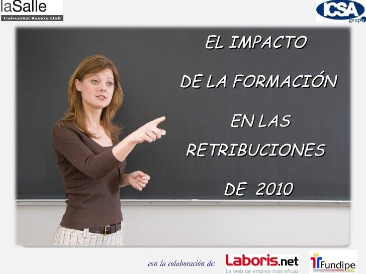 con la colaboración de:  EL IMPACTO  DE LA FORMACIÓN EN LAS RETRIBUCIONES  DE  2010