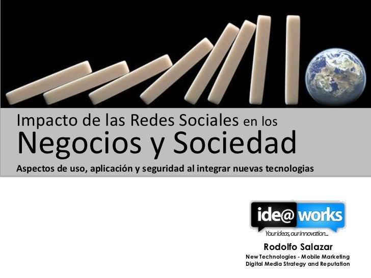 Impacto de las Redes Sociales en losNegocios y SociedadAspectos de uso, aplicación y seguridad al integrar nuevas tecnolog...
