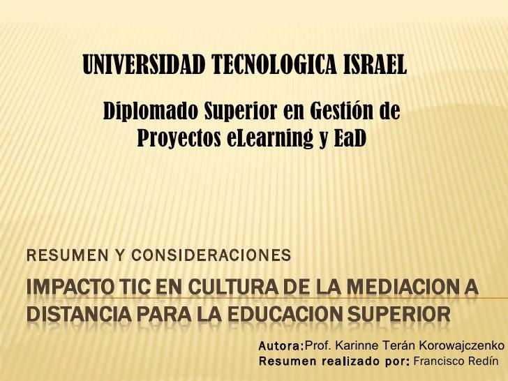 RESUMEN Y CONSIDERACIONES UNIVERSIDAD   TECNOLOGICA ISRAEL Autora: Prof. Karinne Terán Korowajczenko Resumen realizado por...