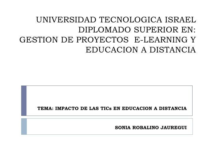 UNIVERSIDAD TECNOLOGICA ISRAELDIPLOMADO SUPERIOR EN:GESTION DE PROYECTOS  E-LEARNING Y EDUCACION A DISTANCIA<br />TEMA: IM...