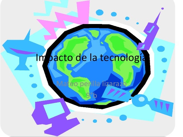 Impacto de la tecnología Mateo perilla lizarazo 9°b
