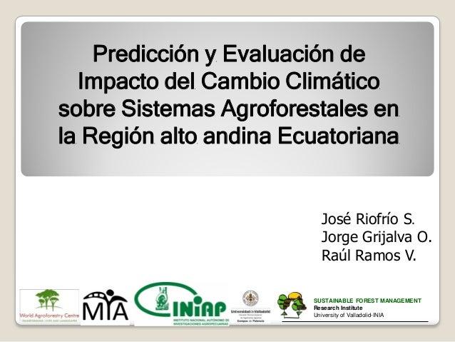 Predicción y Evaluación de Impacto del Cambio Climático sobre Sistemas Agroforestales en la Región alto andina Ecuatoriana...