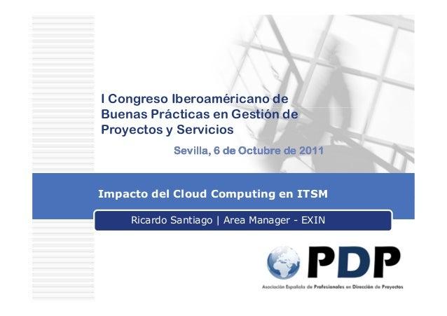 I Congreso Iberoaméricano deBuenas Prácticas en Gestión deProyectos y Servicios             Sevilla, 6 de Octubre de 2011I...