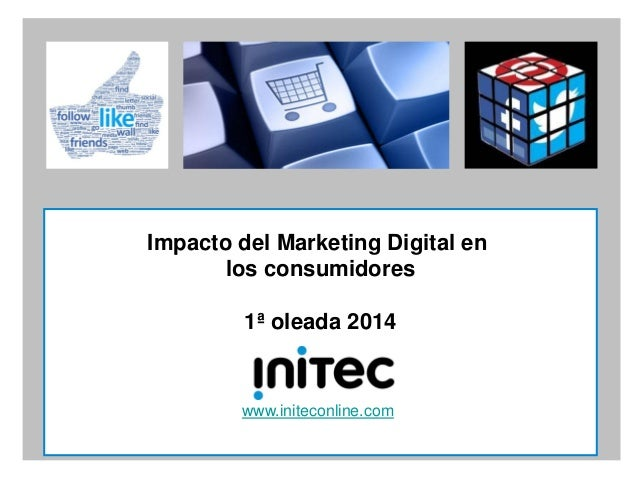 Impacto del Marketing Digital en los consumidores 1ª oleada 2014  www.initeconline.com 1