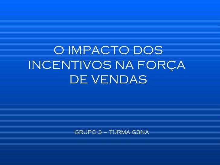 GRUPO 3 – TURMA G3NA O IMPACTO DOS INCENTIVOS NA FORÇA  DE VENDAS