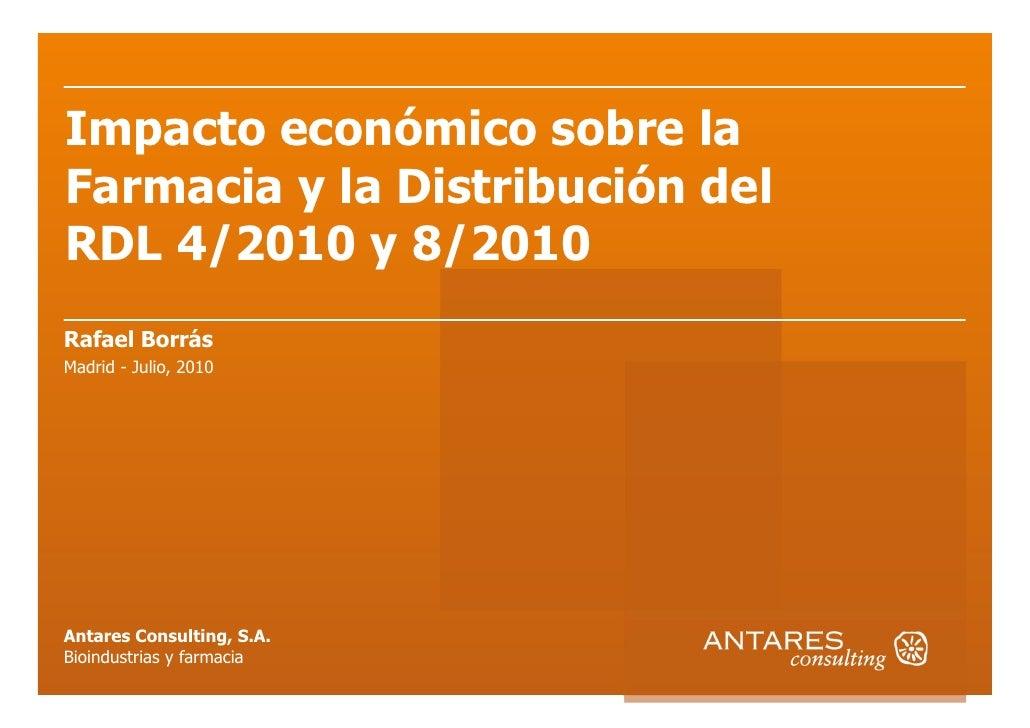 Impacto económico sobre la Farmacia y la Distribución del RDL 4/2010 y 8/2010 Rafael Borrás Madrid - Julio, 2010     Antar...
