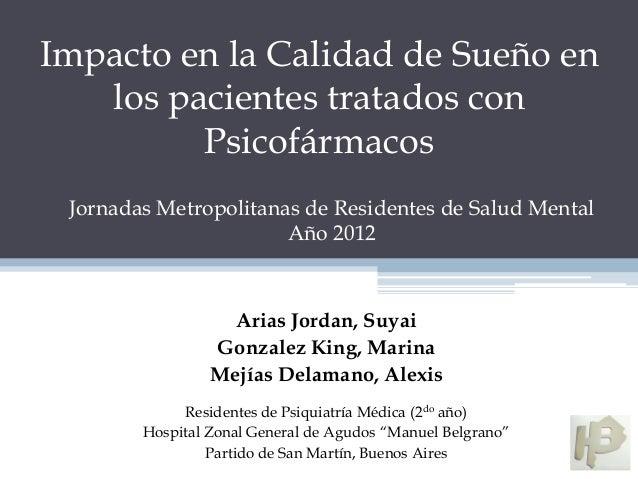 Impacto en la Calidad de Sueño en   los pacientes tratados con         Psicofármacos Jornadas Metropolitanas de Residentes...