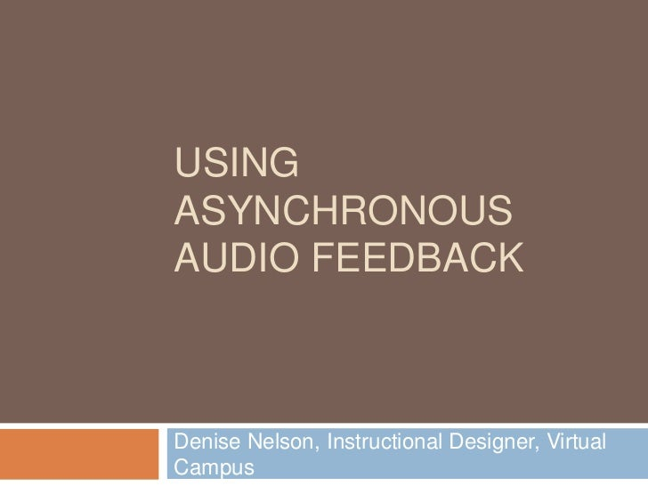 Using asynchronous audio feedback<br />Denise Nelson, Instructional Designer, Virtual Campus<br />