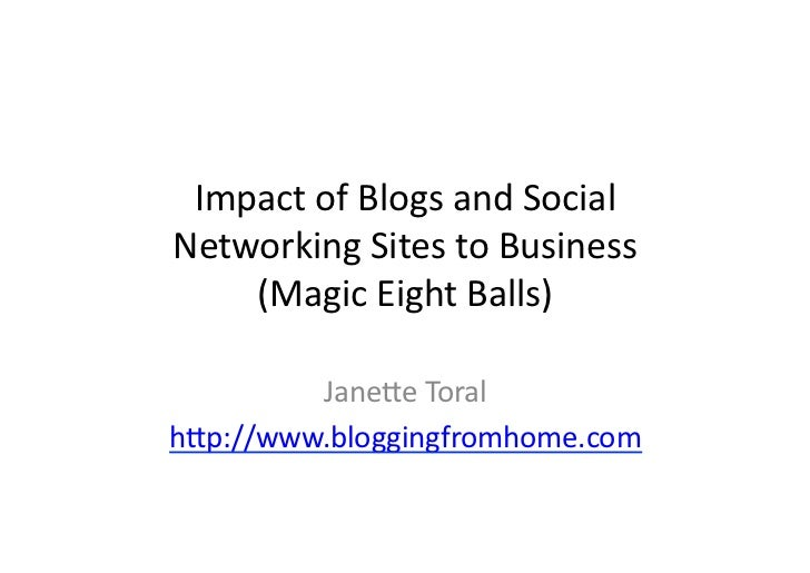 Impact of Blogs and Social Networking Sites to Businesses by Janette Toral
