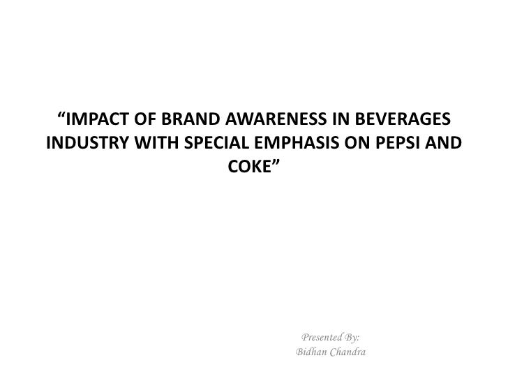 """IMPACT OF BRAND AWARENESS IN BEVERAGESINDUSTRY WITH SPECIAL EMPHASIS ON PEPSI AND                   COKE""                ..."