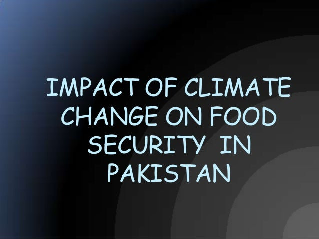 IMPACT OF CLIMATE CHANGE ON FOOD SECURITY IN PAKISTAN