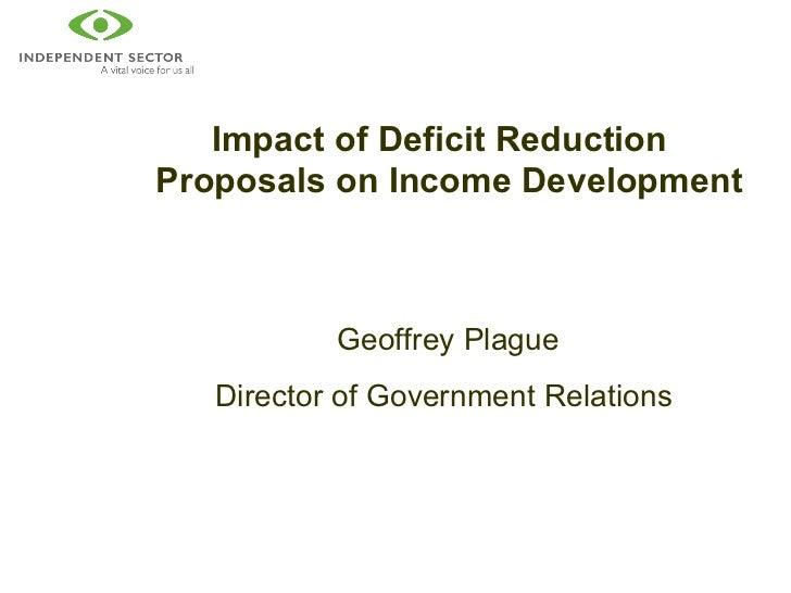 <ul><li>Impact of Deficit Reduction ProposalsonIncome Development </li></ul><ul><li>Geoffrey Plague </li></ul><ul><li>Di...