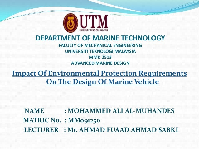 DEPARTMENT OF MARINE TECHNOLOGY FACULTY OF MECHANICAL ENGINEERING UNIVERSITI TEKNOLOGI MALAYSIA MMK 2513 ADVANCED MARINE D...