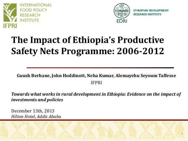 ETHIOPIAN DEVELOPMENT RESEARCH INSTITUTE  The Impact of Ethiopia's Productive Safety Nets Programme: 2006-2012 Guush Berha...