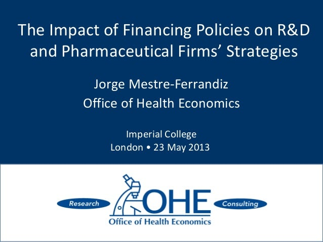 The Impact of Financing Policies on R&Dand Pharmaceutical Firms' StrategiesJorge Mestre-FerrandizOffice of Health Economic...