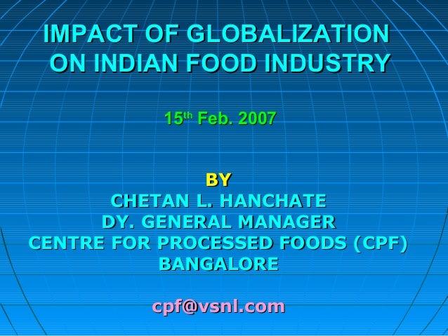 IMPACT OF GLOBALIZATIONIMPACT OF GLOBALIZATION ON INDIAN FOOD INDUSTRYON INDIAN FOOD INDUSTRY 1515thth Feb. 2007Feb. 2007 ...