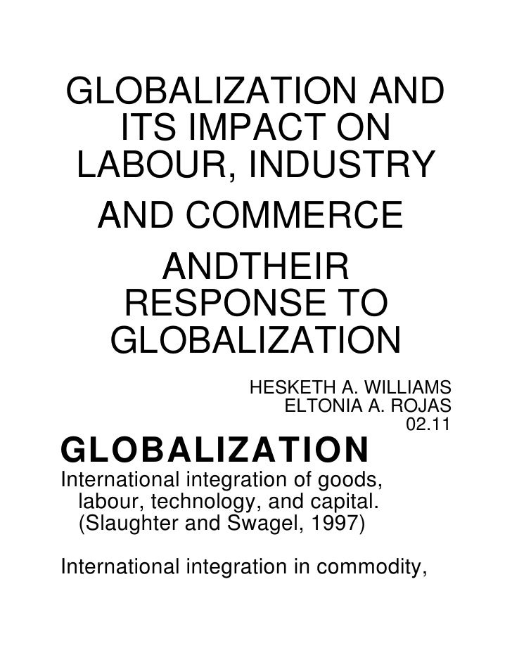 the effects of globalisation on labour How does globalization affect the labor market positive effects positive effects can occur as a result of the increased capacity of developing countries to create new opportunities for work and production following the alleviation of price distortions with respect to both labor and capital (escwa 1999:24.