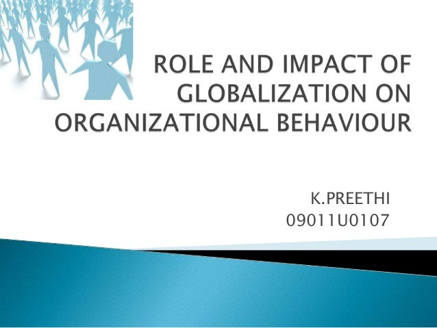 organizational behavior and globalization Organizational behavior (often abbreviated ob) is a field of study that  investigates  globalization focuses on differences among people from different  countries.