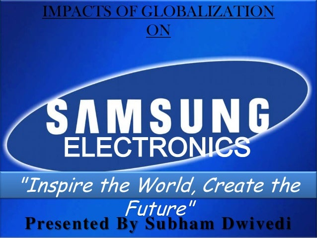 globalisation of samsung A case study reviewing samsung's success in global marketing and how they were able to become one of the top 10 global brands as of 2012.
