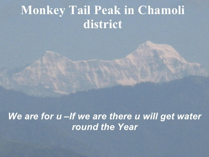 Monkey Tail Peak in Chamoli district We are for u –If we are there u will get water round the Year