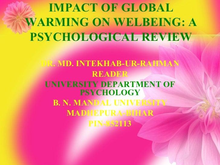IMPACT OF GLOBALWARMING ON WELBEING: APSYCHOLOGICAL REVIEW  DR. MD. INTEKHAB-UR-RAHMAN              READER   UNIVERSITY DE...