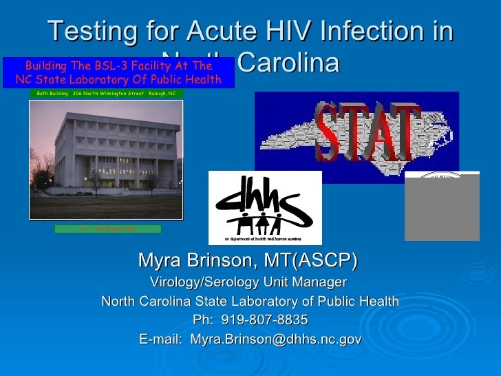Testing for Acute HIV Infection in North Carolina <ul><li>Myra Brinson, MT(ASCP)  </li></ul><ul><li>Virology/Serology Unit...