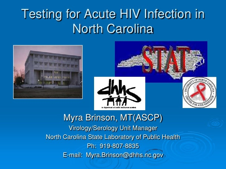Testing for Acute HIV Infection in          North Carolina               Myra Brinson, MT(ASCP)             Virology/Serol...