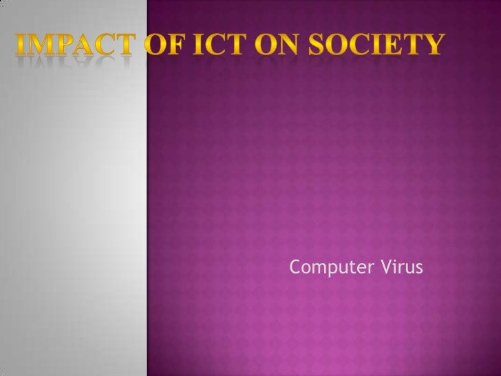 Impact Of ict on society<br />Computer Virus<br />