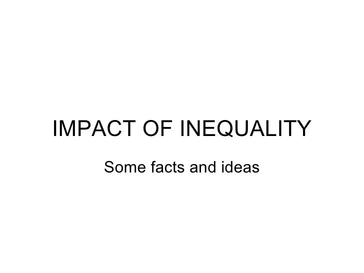 IMPACT OF INEQUALITY Some facts and ideas