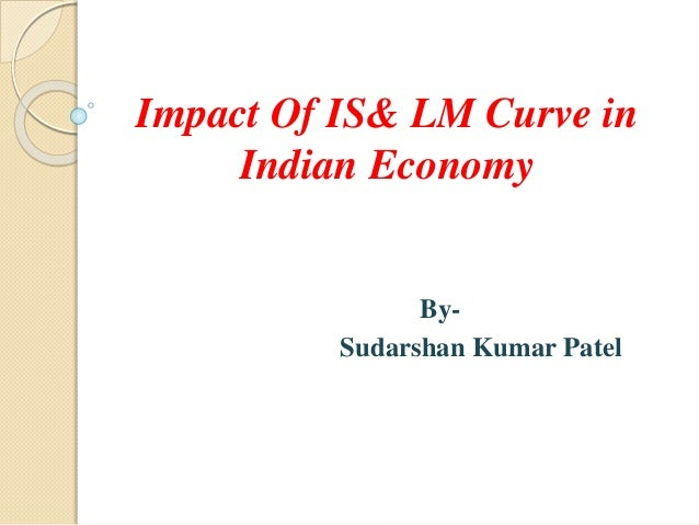 Impact Of IS& LM Curve in Indian Economy By- Sudarshan Kumar Patel