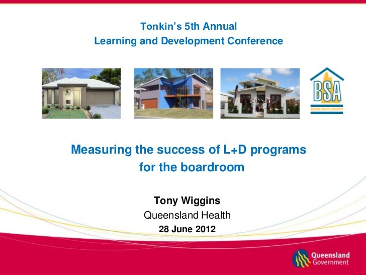 Tonkin's 5th Annual   Learning and Development ConferenceMeasuring the success of L+D programs           for the boardroom...