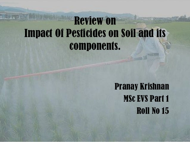Review on Impact Of Pesticides on Soil and its components. Pranay Krishnan MSc EVS Part 1 Roll No 15