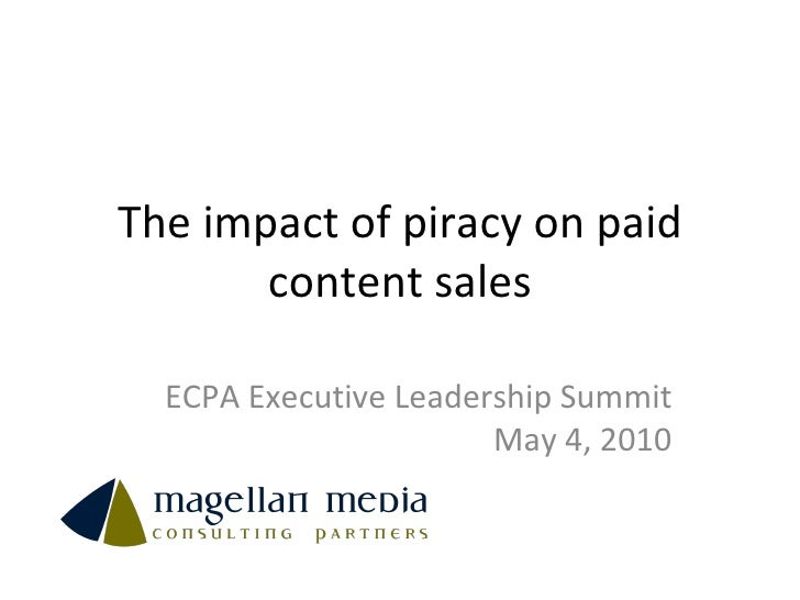 The impact of piracy on paid content sales ECPA Executive Leadership Summit May 4, 2010