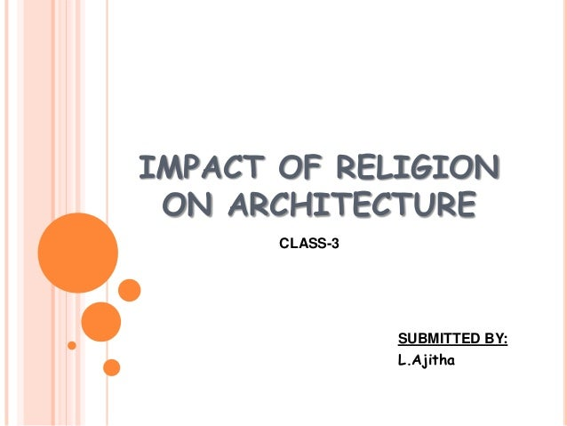 IMPACT OF RELIGIONON ARCHITECTURESUBMITTED BY:L.AjithaCLASS-3
