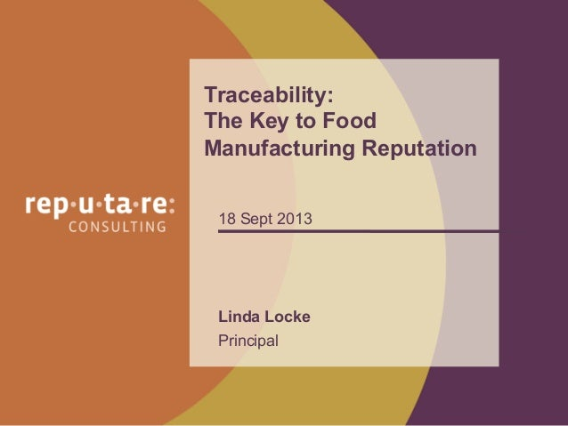 Linda Locke Principal Traceability: The Key to Food Manufacturing Reputation 18 Sept 2013