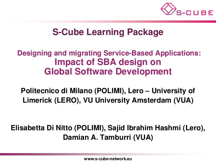 S-Cube Learning Package Designing and migrating Service-Based Applications:            Impact of SBA design on          Gl...