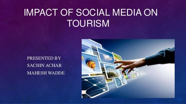IMPACT OF SOCIAL MEDIA ON TOURISM  PRESENTED BY SACHIN ACHAR MAHESH WADDE