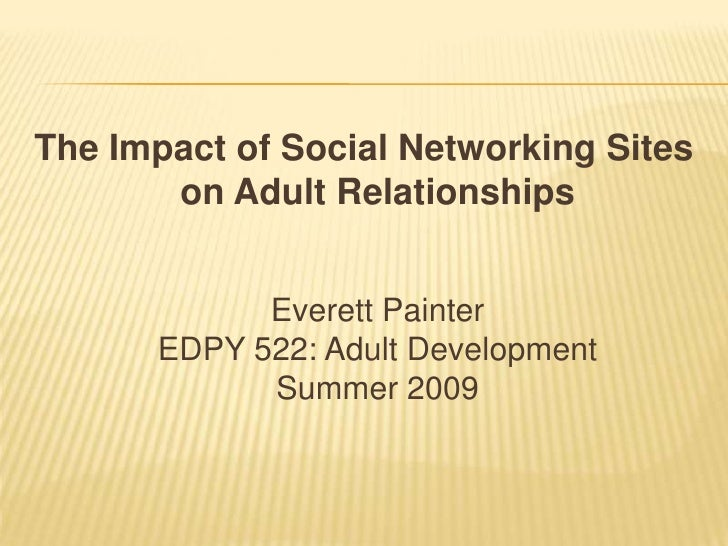 The Impact of Social Networking Siteson Adult RelationshipsEverett PainterEDPY 522: Adult DevelopmentSummer 2009<br />