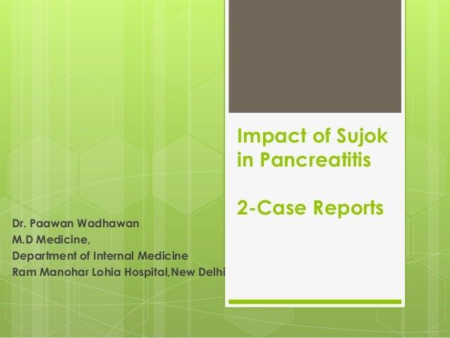Impact of Sujok in Pancreatitis Dr. Paawan Wadhawan M.D Medicine, Department of Internal Medicine Ram Manohar Lohia Hospit...