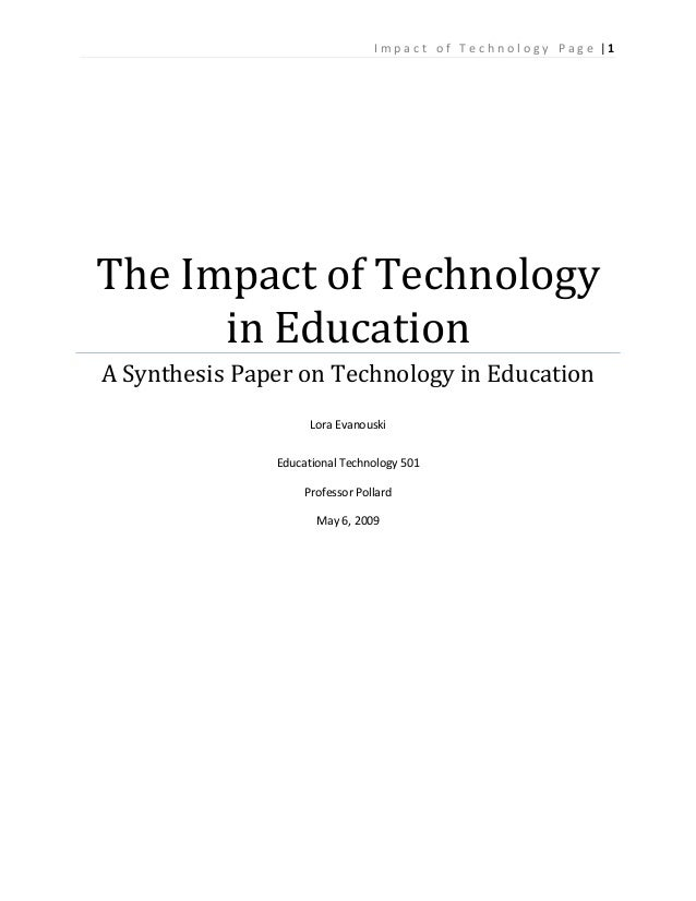 I m p a c t o f T e c h n o l o g y P a g e | 1 The Impact of Technology in Education A Synthesis Paper on Technology in E...